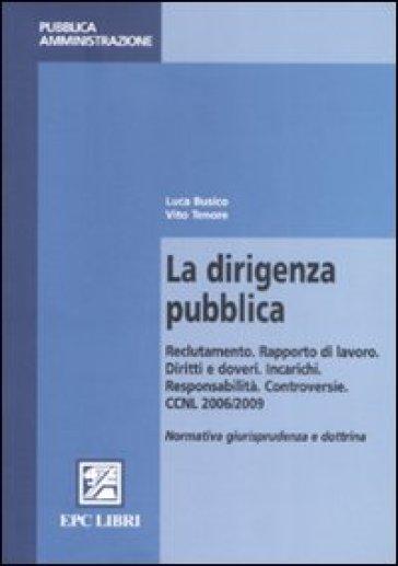 La dirigenza pubblica. Reclutamento. Rapporto di lavoro. Diritti e doveri. Incarichi. Responsabilità. Controversie - Vito Tenore |