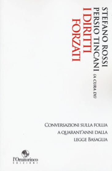 I diritti forzati. Conversazioni sulla follia a quarant'anni dalla Legge Basaglia - S. Rossi | Kritjur.org