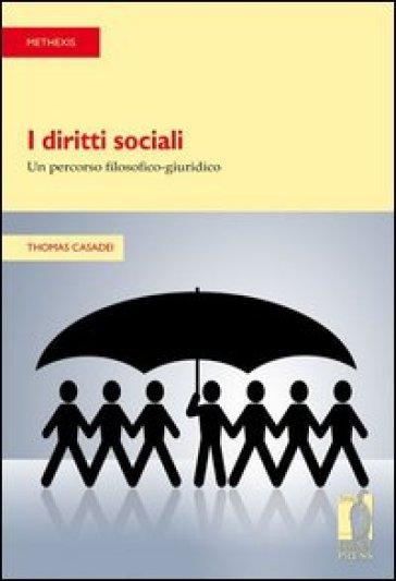 I diritti sociali: un percorso filosofico-giuridico - Thomas Casadei |