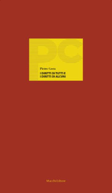 I diritti di tutti e i diritti di alcuni. Le ambivalenze del costituzionalismo - Pietro Costa |