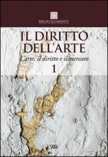Il diritto dell'arte. 1.L'arte, il diritto e il mercato - G. Negri-Clementi |
