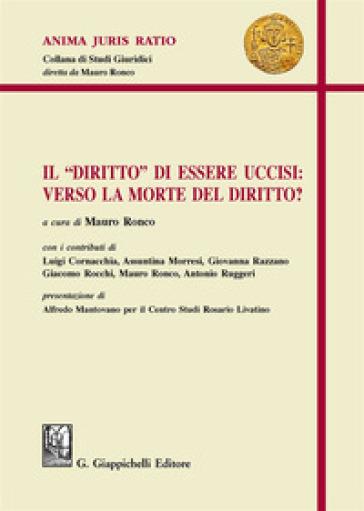 Il «diritto» di essere uccisi: verso la morte del diritto? - Mauro Ronco   Jonathanterrington.com