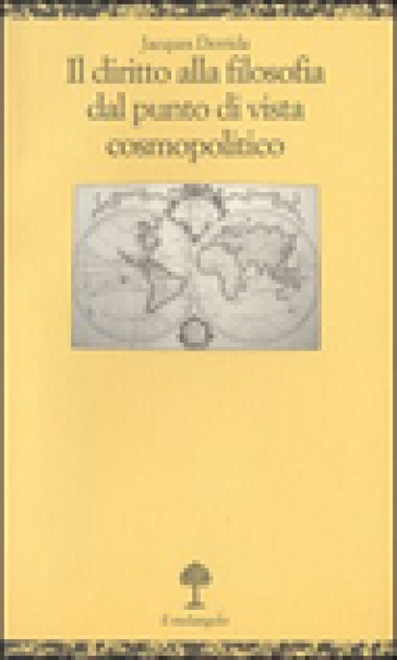 Il diritto alla filosofia dal punto di vista cosmopolitico - Jacques Derrida |