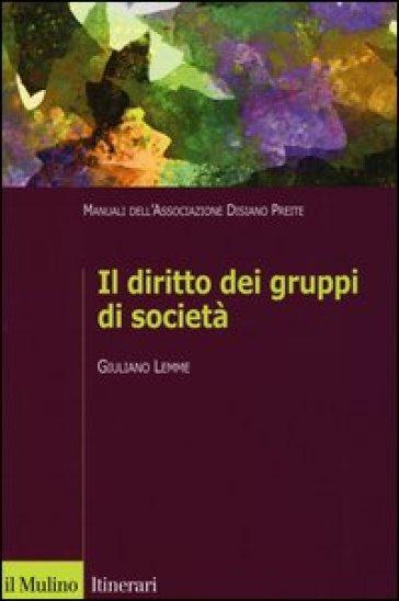 Il diritto dei gruppi di società. Manuali dell'Associazione Disiano Preite - Giuliano Lemme  