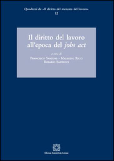 Il diritto del lavoro all'epoca del Jobs act - Francesco Santoni |