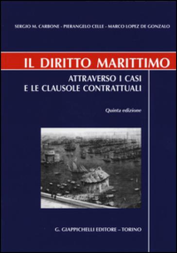 Il diritto marittimo. Attraverso i casi e le clausole contrattuali - Sergio Maria Carbone |