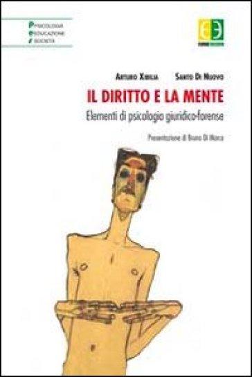 Il diritto e la mente. Elementi di psicologia giuridico-forense - Arturo Xibilia |