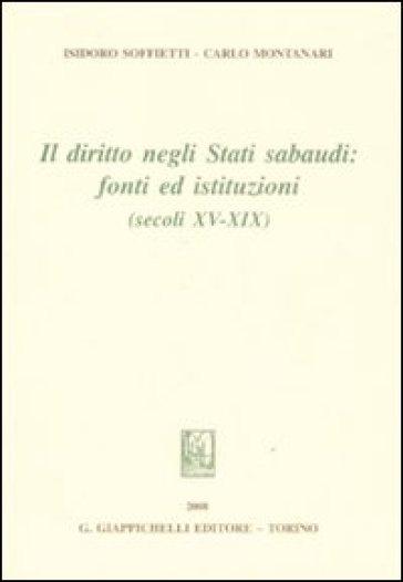 Il diritto negli Stati sabaudi. Fonti ed istituzioni (secoli XV-XIX) - Carlo Montanari  