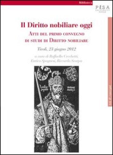 Il diritto nobiliare oggi. Atti del primo Convegno di studi di diritto nobiliare (Tivoli, 23 giugno 2012) - R. Cecchetti | Thecosgala.com