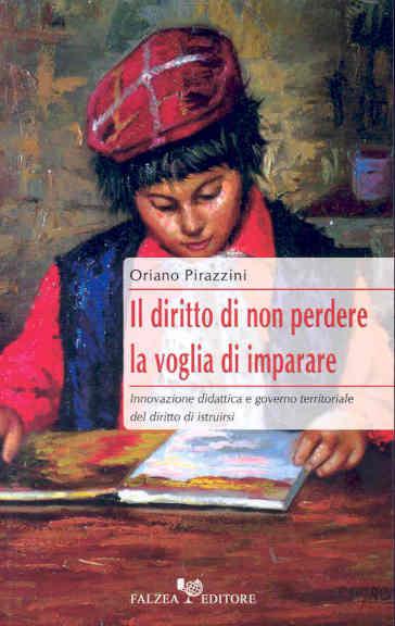Il diritto di non perdere. La voglia di imparare - Oriano Pirazzini |