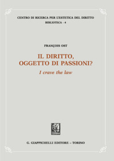 Il diritto, oggetto di passioni? «I crave the law» - François Ost | Thecosgala.com