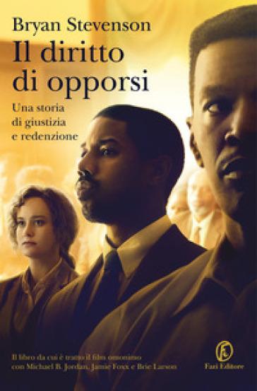 Il diritto di opporsi. Una storia di giustizia e redenzione - Bryan Stevenson |