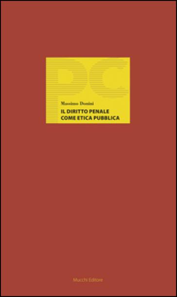 Il diritto penale come etica pubblica - Massimo Donini | Rochesterscifianimecon.com