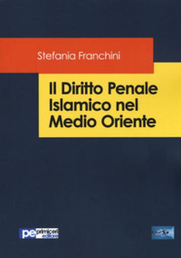 Il diritto penale islamico nel Medio Oriente - Stefania Franchini pdf epub