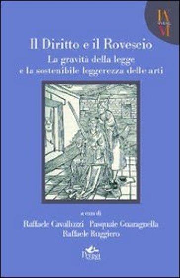 Il diritto e il rovescio. La gravità della legge e la sostenibile leggerezza delle arti - R. Cavalluzzi | Rochesterscifianimecon.com