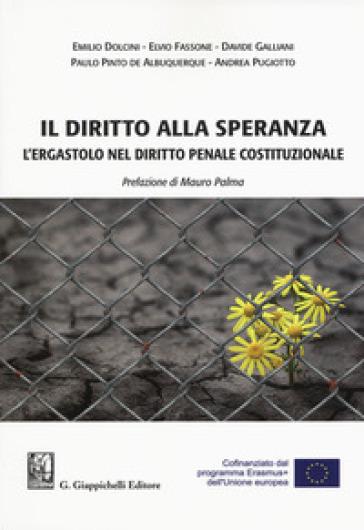 Il diritto alla speranza. L'ergastolo nel diritto penale costituzionale - Emilio Dolcini | Ericsfund.org
