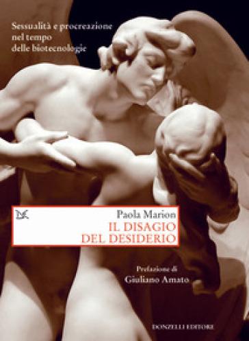 Il disagio del desiderio. Sessualità e procreazione nel tempo delle biotecnologie - Paola Marion pdf epub