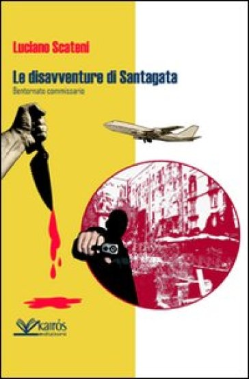 Le disavventure di Santagata. Bentornato commissario - Luciano Scateni  
