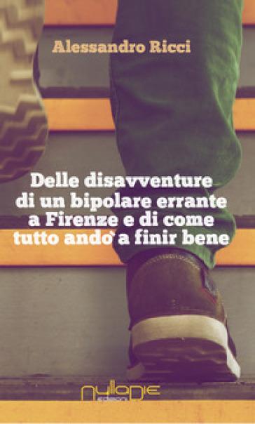 Delle disavventure di un bipolare errante a Firenze e di come tutto andò a finir bene - Alessandro Ricci | Rochesterscifianimecon.com