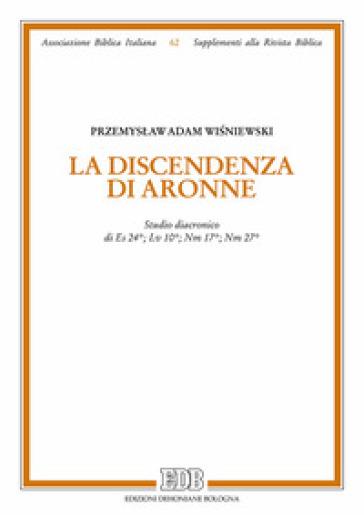 La discendenza di Aronne. Studio diacronico di Es 24; Lv 10; Nm 1; Nm 27 - Przemyslaw Adam Wisniewski | Kritjur.org