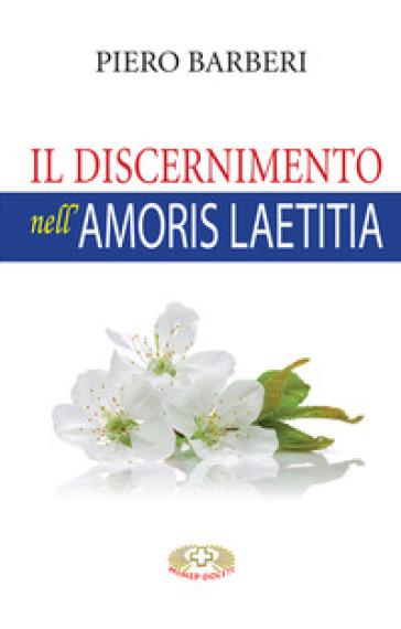 Il discernimento nell'«Amoris laetitia» - Piero Barberi |