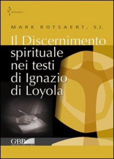 Il discernimento spirituale nei testi di Ignazio di Loyola - Mark Rotsaert |
