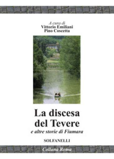 La discesa del Tevere e altre storie di fiumara - Vittorio Emiliani |