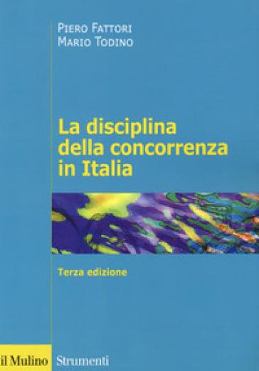 La disciplina della concorrenza in Italia - Piero Fattori |