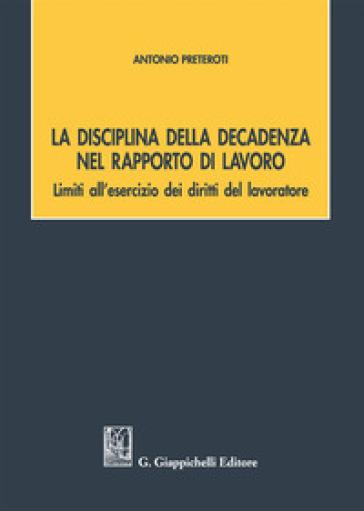La disciplina della decadenza nel rapporto di lavoro - Antonio Preteroti  
