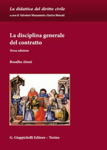 La disciplina generale del contratto - Rosalba Alessi |