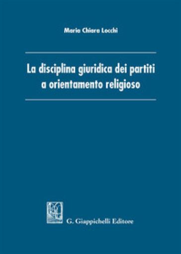 La disciplina giuridica dei partiti a orientamento religioso - Maria Chiara Locchi | Thecosgala.com