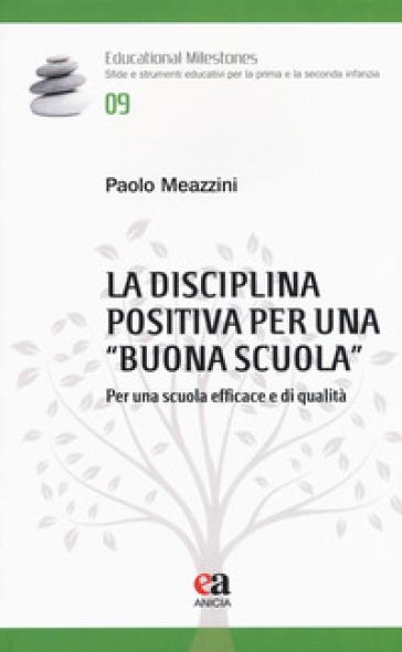 La disciplina positiva per una «buona scuola». Per una scuola efficace e di qualità - Paolo Meazzini |
