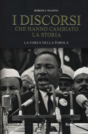 I discorsi che hanno cambiato la storia. La forza della parola - R. Mazzini   Thecosgala.com