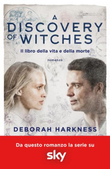 A discovery of witches. Il libro della vita e della morte - Deborah Harkness | Jonathanterrington.com