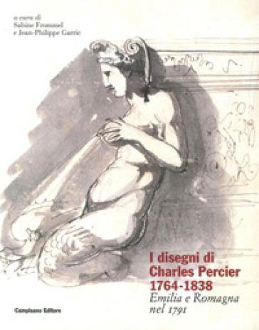 I disegni di Charles Percier 1764-1838. Emilia e Romagna nel 1791. Ediz. illustrata