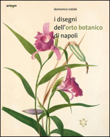 I disegni dell'orto botanico di Napoli - Domenico Natale |