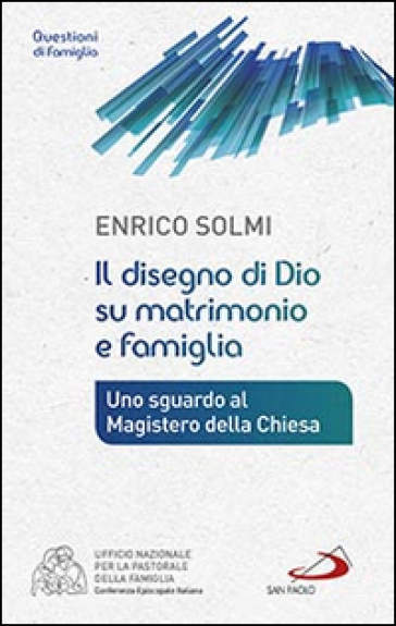 Il disegno di Dio su matrimonio e famiglia. Uno sguardo al Magistero della Chiesa - Enrico Solmi | Rochesterscifianimecon.com