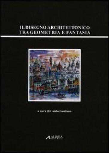 Il disegno architettonico tra geometria e fantasia - G. Guidano  