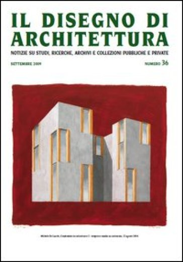 Il disegno di architettura. Notizie su studi, ricerche, archivi e collezioni pubbliche e private. 36. - L. Patetta |