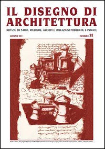 Il disegno di architettura. Notizie su studi, ricerche, archivi e collezioni pubbliche e private. 38. - L. Patetta |