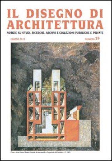 Il disegno di architettura. Notizie su studi, ricerche, archivi e collezioni pubbliche e private. 39. - L. Patetta | Ericsfund.org