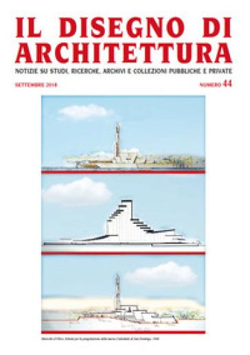 Il disegno di architettura. Notizie su studi, ricerche, archivi e collezioni pubbliche e private. (2018). 44: Settembre - L. Patetta   Rochesterscifianimecon.com