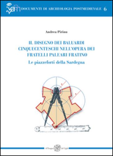 Il disegno dei baluardi cinquecenteschi nell'opera dei fratelli Paleari Fratino. Le piazzeforti della Sardegna - Andrea Pirinu | Rochesterscifianimecon.com