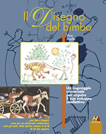 Il disegno del bimbo. Un linguaggio universale per seguire il suo sviluppo intellettivo - Vico Avalle   Ericsfund.org