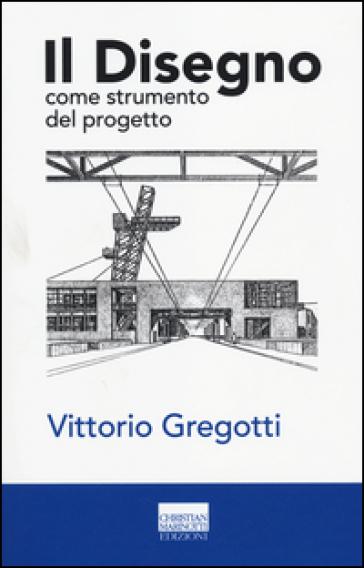 Il disegno come strumento del progetto - Vittorio Gregotti | Thecosgala.com