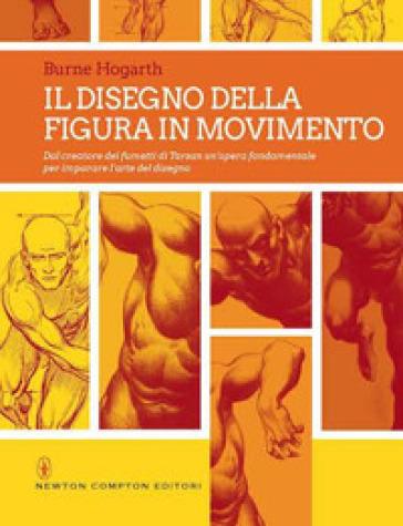 Il disegno della figura in movimento. Ediz. illustrata - Burne Hogarth pdf epub