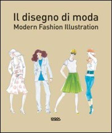 Il disegno di moda. Modern fashion illustration