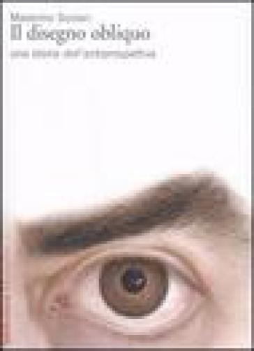 Il disegno obliquo. Una storia dell'antiprospettiva - Massimo Scolari |