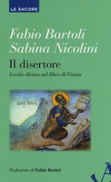 Il disertore. Lectio divina sul libro di Giona - Fabio Bartoli |
