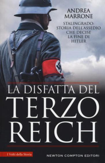 La disfatta del Terzo Reich. La battaglia di Stalingrado - Andrea Marrone |